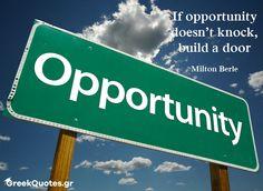 If opportunity doesnt knock build a door - Milton Berle