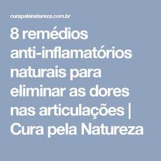 8 remédios anti-inflamatórios naturais para eliminar as dores nas articulações | Cura pela Natureza