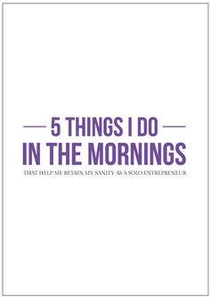 5 thing I do in the mornings that help me retain my sanity as a solo entrepreneur << AlleBasiDesign
