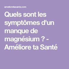 Quels sont les symptômes d'un manque de magnésium ? - Améliore ta Santé