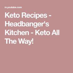 Keto Recipes - Headbanger's Kitchen - Keto All The Way!