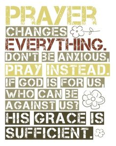 Prayer changes everything - Amen!