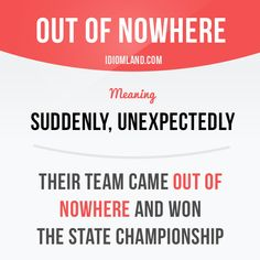 """""""Out of nowhere"""" means """"suddenly, unexpectedly"""". Example: Their team came out of nowhere and won the state championship. English Grammar Worksheets, English Idioms, English Phrases, Learn English Words, English Lessons, English Language Learning, Teaching English, Interesting English Words, Advanced English Vocabulary"""