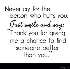 Never Cry love funny quotes smile find you person say cry heartbroken better never chance instagram instagram pictures instagram graphics hurts thank you