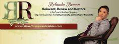 Rolanda Brown: Reinvent, Renew and Restore. Life Coach/Author/Speaker: Empowering women mentally, physically, spiritually, and financially. www.reinventrenewandrestore.com