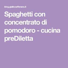 Spaghetti con concentrato di pomodoro - cucina preDiletta