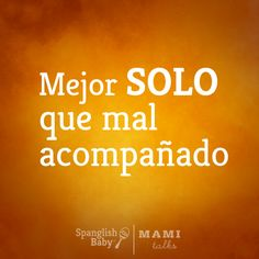 Popular Spanish saying... Better off alone than in bad company...