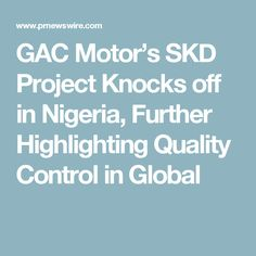 GAC Motor's SKD Project Knocks off in Nigeria, Further Highlighting Quality Control in Global