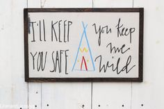 I'll Keep You Safe You Keep Me Wild Sign by linenandlaceshop