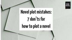 Novel plot mistakes: 7 don'ts for how to plot a novel