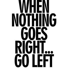 When Nothing Goes Right . . . Go Left - 11x14 Photo Poster (83 RON) ❤ liked on Polyvore featuring home, home decor, wall art, quotes, words, text, backgrounds, sayings, phrase and saying