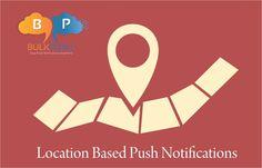 Send Location Based via BulkPush Mobile Application