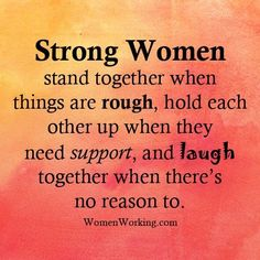 strong women stand together when things are tough, hold each other up when they need support, and laugh together when there's no reason to. WomenWorking.com
