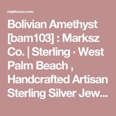 Bolivian Amethyst [bam103] : Marksz Co.   Sterling · West Palm Beach , Handcrafted Artisan Sterling Silver Jewelry