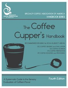 The Coffee Cuppers' Handbook Author Ted R. Lingle takes you through the artful science that is coffee cupping. Lingle guides the reader through technical terminology, as well as the nuanced sensory experience of sampling coffee flavors. Lingle covers everything including olfaction, gustation, and mouthfeel in this comprehensive instructional guide. The Coffee Cuppers' Handbook is an asset to those who wish to expand their knowledge of coffee cupping. Every Barista should own a copy.