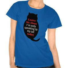 SOLD! Thank you! Leave Me Alone I'm only speaking to my cat today Ladies Shirt by #PLdesign #CatGift #LoveCats #Cat #CatLady #CatLadyGift #CatShirt #Shirt ** available on 126 different styles (toddlers, kids, ladies and men) **