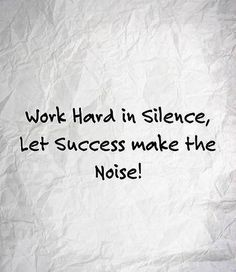 ...Let success make the noise...