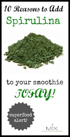 10 Reasons to Add Spirulina to Your Smoothie TODAY! www.mixwellness.com