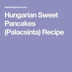 Hungarian Sweet Pancakes (Palacsinta) Recipe