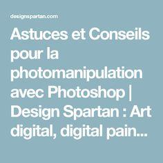 Astuces et Conseils pour la photomanipulation avec Photoshop | Design Spartan : Art digital, digital painting, webdesign, ressources, tutoriels, inspiration