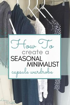 Declutter your clothing and you've taken a huge step to simplifying your life! Here's how to create a seasonal minimalist capsule wardrobe you love! Capsule Wardrobe Mom, Capsule Clothing, Mom Wardrobe, Simple Wardrobe, Fall Wardrobe, Wardrobe Ideas, Minimalist Wardrobe, Minimalist Fashion, Minimalist Style