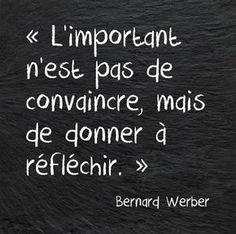 L'important n'est pas de convaincre, mais de donner à reflechir. L'importante non è convincere, ma portare a riflettere.
