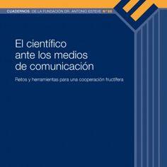 El científico ante los medios de comunicación. Retos y herramientas para una cooperación fructífera