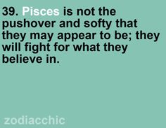 Picses may appear to be pushovers, but will fight for what they believe in.
