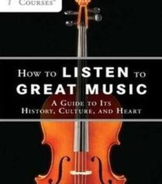 How To Listen To Great Music: A Guide To Its History Culture And Heart PDF
