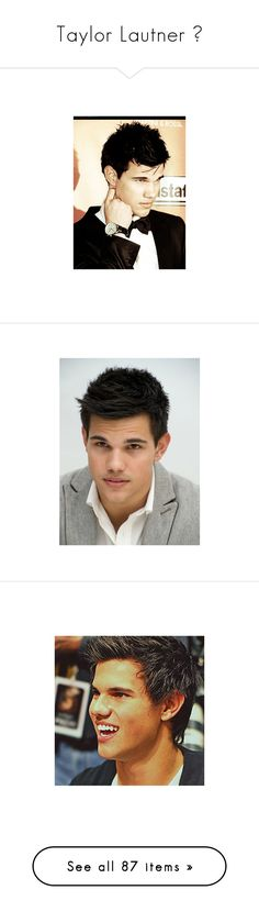 """""""Taylor Lautner ♥"""" by alwaysmarissa ❤ liked on Polyvore featuring taylor lautner, pictures, photos, celebs, twilight, jacob, celebrities, guys, accessories and hot guys"""