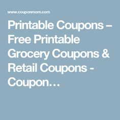 Printable Coupons – Free Printable Grocery Coupons & Retail Coupons - Coupon…