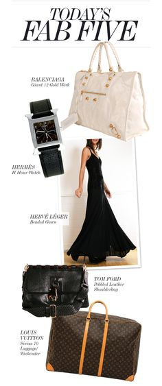 TODAY'S FAB FIVE • 1. Balenciaga Giant 12 Gold Work Handbag http://shop-hers.com/products/16782 • 2. Hermès H Hour Watch http://shop-hers.com/products/16764 • 3. Hervee Léger Beaded Gown http://shop-hers.com/products/16754 • 4. Tom Ford Pebbled Leather Shoulderbag http://shop-hers.com/products/15642 • 5. Louis Vuitton Sirius 70 Luggage/Weekender http://shop-hers.com/products/16794