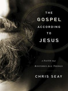 The Gospel According to Jesus: A Faith that Restores All Things (2010)