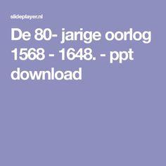 De 80- jarige oorlog 1568 - 1648. - ppt download
