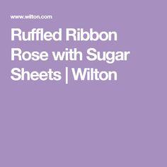 Ruffled Ribbon Rose with Sugar Sheets   Wilton