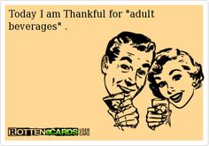 """TODAY I AM THANKFUL FOR """"ADULT BEVERAGES"""""""