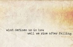 What defines us is how well we rise after falling...
