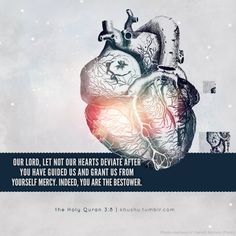 Our Lord, let not our hearts deviate after You have guided us and grant us from Yourself mercy. Indeed, You are the Bestower.