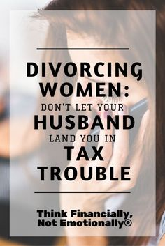 Women - Avoid Financial Mistakes Before, During, And After Divorce -  Think Financially, Not Emotionally® http://thinkfinancially.com/2015/11/divorcing-women-dont-let-your-husband-land-you-in-tax-trouble/ divorce quotes