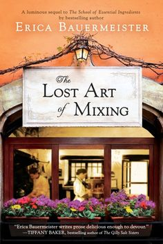 """Read """"The Lost Art of Mixing"""" by Erica Bauermeister available from Rakuten Kobo. National bestselling author of Reese Witherspoon's Book Club pick, The Scent Keeper, Erica Bauermeister returns to the e. Great Books, New Books, Books To Read, Reading Lists, Book Lists, Reading 2014, Reading Nooks, Create A Family, Lost Art"""