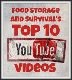 Check out Food Storage and Survival's top 10 YouTube videos! | #prepbloggers #foodstorage