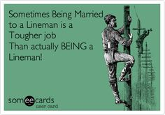 Sometimes Being Married to a Lineman is a Tougher job Than actually BEING a Lineman!