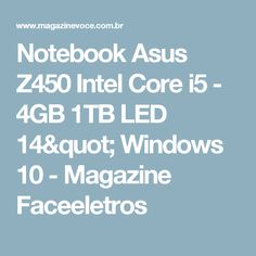 "Notebook Asus Z450 Intel Core i5 - 4GB 1TB LED 14"" Windows 10 - Magazine Faceeletros"