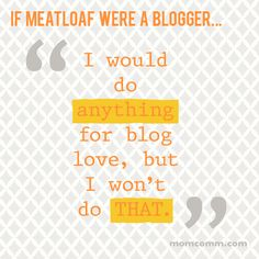 If Meatloaf Were a Blogger…