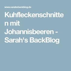 Kuhfleckenschnitten mit Johannisbeeren - Sarah's BackBlog