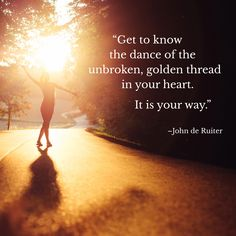 """""""Get to know the dance of the unbroken, golden thread in your heart. It is your way.""""–John de Ruiter Inspirational Quotes With Images, Getting To Know, Wallpaper Backgrounds, Dance, Photo And Video, Heart, Instagram, Dancing, Hearts"""