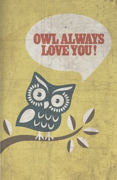 "I've recently used the ""Owl Always Love You"" in my pun-based greeting cards!"