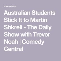 Australian Students Stick It to Martin Shkreli - The Daily Show with Trevor Noah | Comedy Central