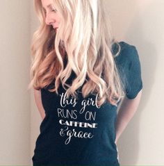 This Girl Runs on Caffeine and Grace . . . Although the sizes are different, the fabric is the same. Each shirt, whether for little in a crew neck short sleeve,