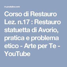 Corso di Restauro Lez. n.17 : Restauro statuetta di Avorio, pratica e problema etico - Arte per Te - YouTube